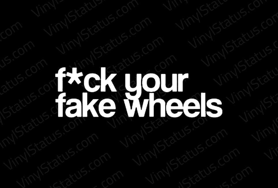 F Ck Your Fake Wheels Sticker Premium Quality Vinyl Status