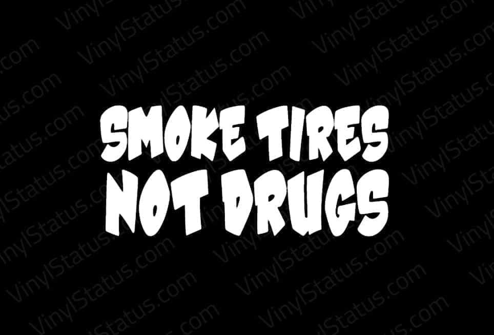 Smoke Tires Not Drugs Sticker Premium Quality Vinyl Status