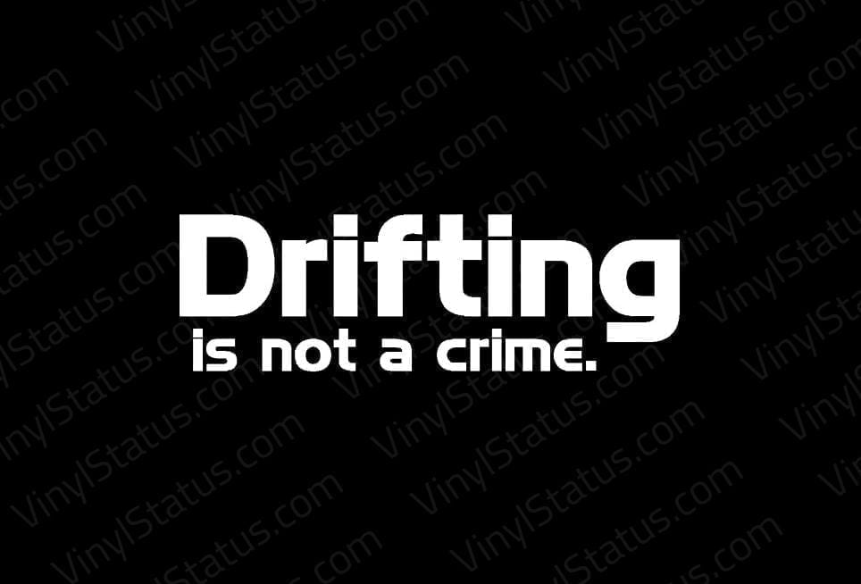Drifting Is Not A Crime Decal Premium Quality Vinyl Status