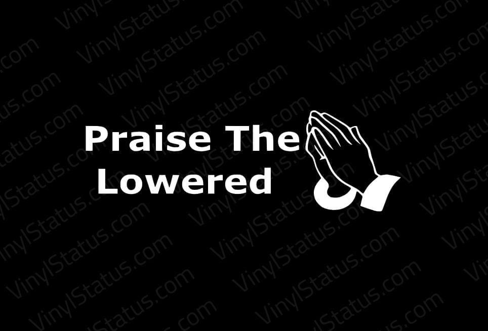 Praise The Lowered Decal Premium Quality Vinyl Status