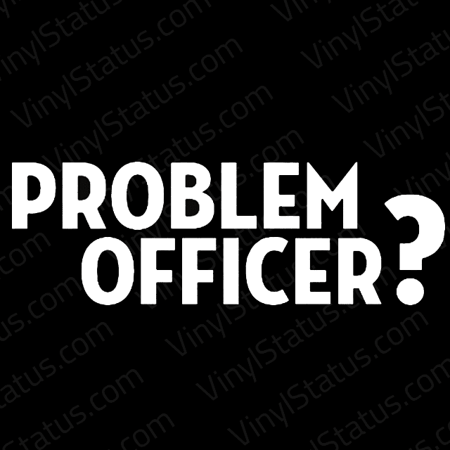 problem officer decal premium quality vinyl status. Black Bedroom Furniture Sets. Home Design Ideas